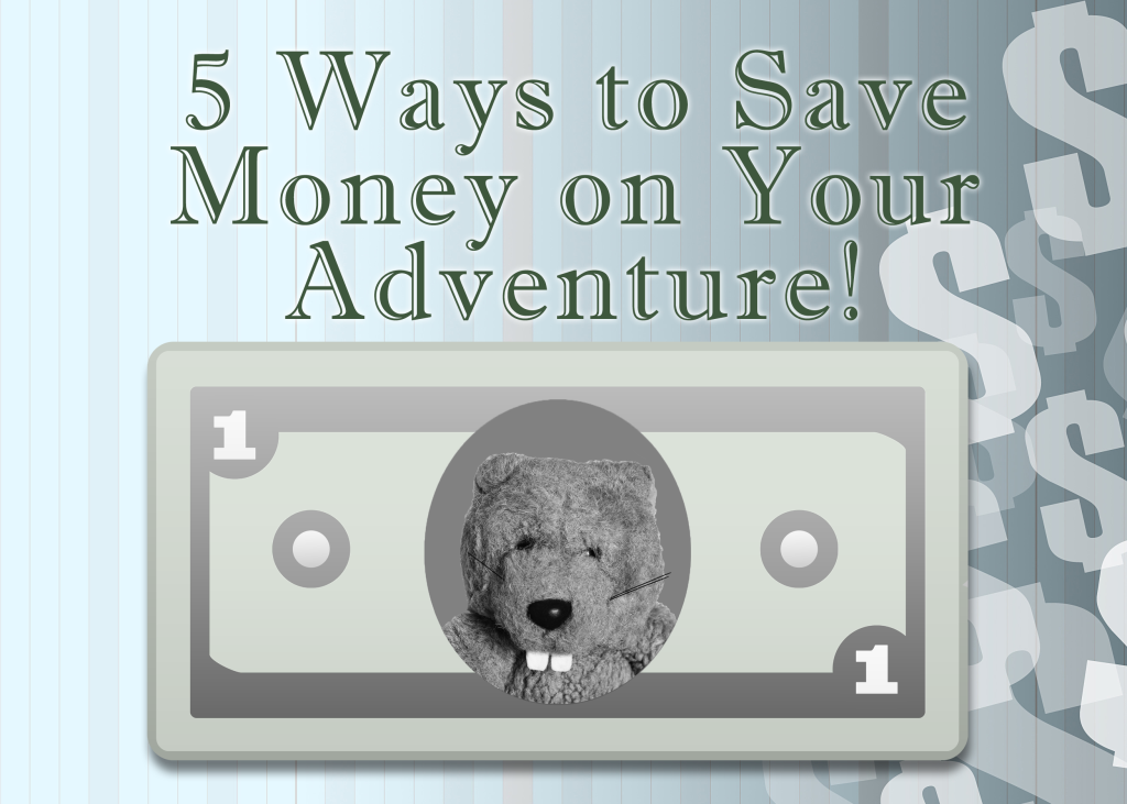 Five Ways to Save Money on Your Adventure!